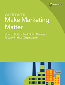 Demand Factory - Make Marketing Matter