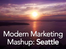 What You Missed At The Modern Marketing Mashup in Seattle