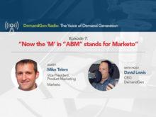 "DemandGen Radio: Now the 'M' in ""ABM"" stands for Marketo"