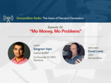 DemandGen Radio: Mo Money, Mo Problems