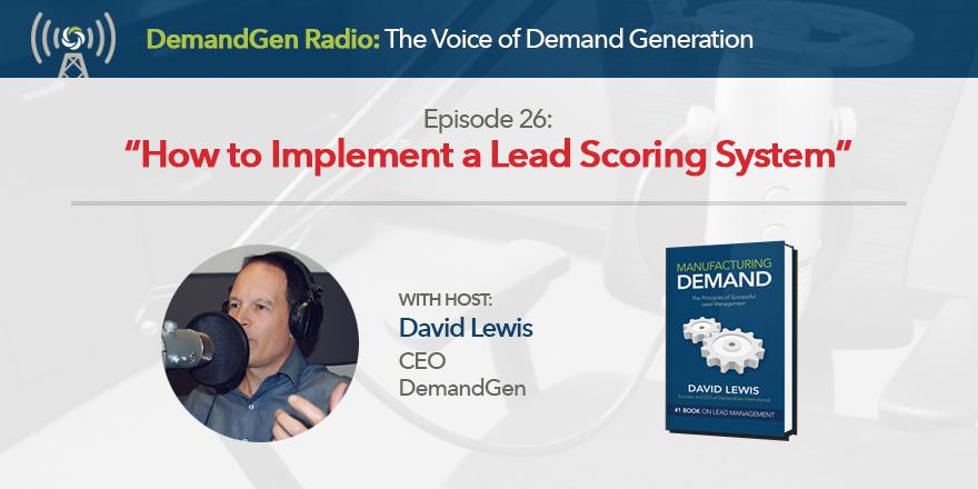 How to Implement Lead Scoring DemandGen Radio David Lewis