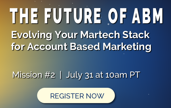 The Future of ABM: Evolving Your Martech Stack for ABM