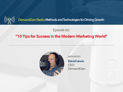 DemandGen Radio: 10 Tips for Success in the Modern Marketing World