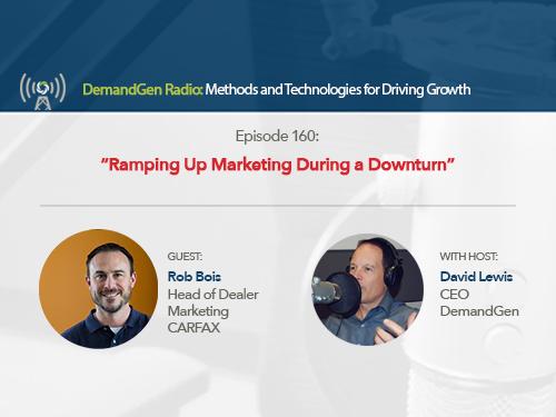 DemandGen Radio: Ramping Up Marketing During a Downturn ft. Rob Bois of CARFAX