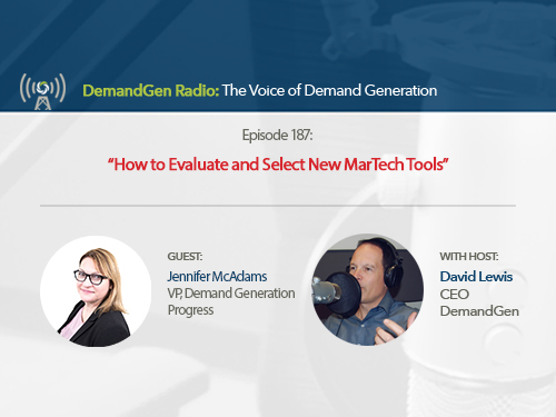 DemandGen Radio: How to Evaluate and Select New MarTech Tools