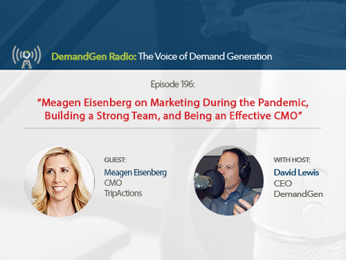 DemandGen Radio: Meagen Eisenberg on Marketing During the Pandemic, Building a Strong Team, and Being an Effective CMO